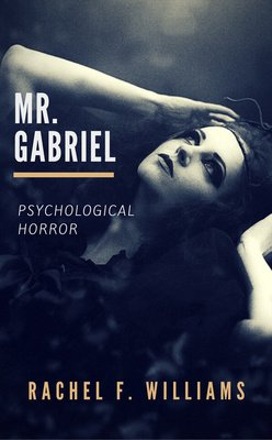 Mr. Gabriel {Psychological Horror} by Rachel F. Williams