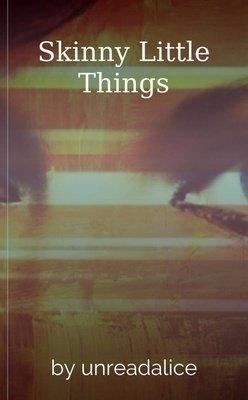 Skinny Little Things by unreadalice