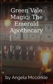 Green Vale Magic: The Emerald Apothecary by Angela Mccorkle