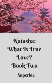 Natasha: What Is True Love? Book II by haily614