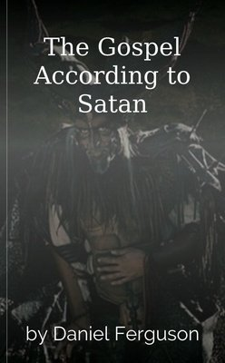The Gospel According to Satan by Daniel Ferguson