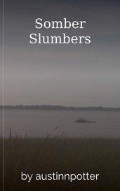 Somber Slumbers by austinnpotter