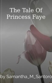 The Tale Of Princess Faye by Samantha_M_Santoro