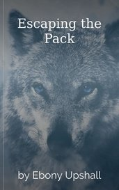 Escaping the Pack by Ebony Upshall