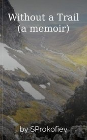 Without a Trail (a memoir) by SProkofiev