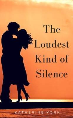 The Loudest Kind of Silence by Katherine York