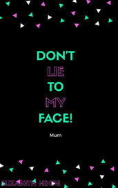 Dont lie to my face! by Elizabeth