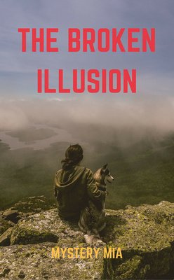 The Broken Illusion by mystery_mia