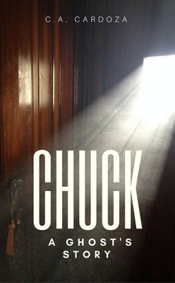 Chuck: A Ghost's Story by C.A. Cardoza