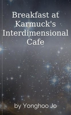 Breakfast at Karmuck's Interdimensional Cafe by Yonghoo Jo