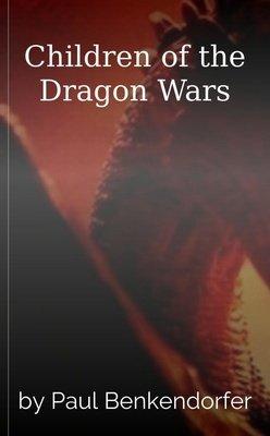 Children of the Dragon Wars by Paul Benkendorfer