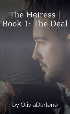 The Heiress | Book 1: The Deal by OliviaDarlene