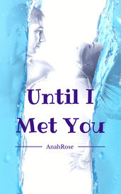 Until I Met You by AnahRose
