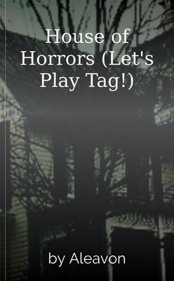 House of Horrors (Let's Play Tag!) by Aleavon
