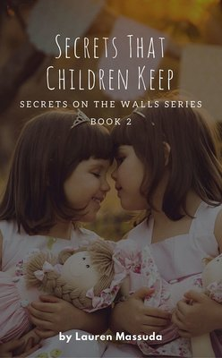 Secrets That Children Keep (Book 2 of the Secrets on the Walls series) by Lauren Massuda
