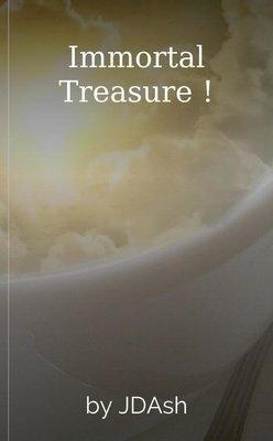 Immortal Treasure ! by JDAsh