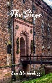 The Siege by Erin Weatherhogg