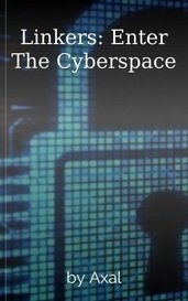 Linkers: Enter The Cyberspace by Axal