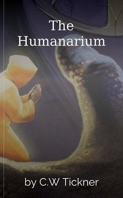The Humanarium by C.W Tickner