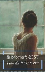 My Brother's Best Friend's Accident by Vicky
