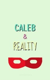 Caleb And Reality by katherinedelia