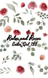 Rules and Roses by Ender_Girl_128