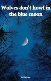 Wolves don't howl in the blue moon by Stella Rose