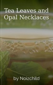 Tea Leaves and Opal Necklaces by Noizchild