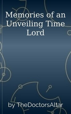 Memories of an Unveiling Time Lord by TheDoctorsAltar