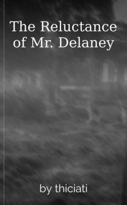 The Reluctance of Mr. Delaney by thiciati
