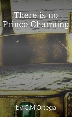 There is no Prince Charming by C.M.Ortega