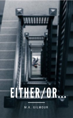 Either/Or... by M.K. Gilmour