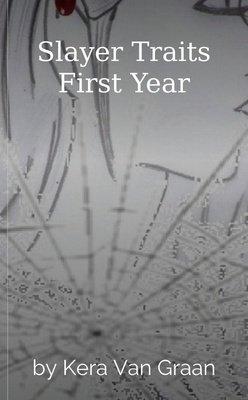 Slayer Traits First Year by Kera Van Graan
