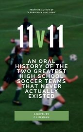 11v11: An Oral History of the Two Greatest High School Soccer Teams That Never Actually Existed by C.I. DeMann