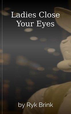 Ladies Close Your Eyes by Ryk Brink
