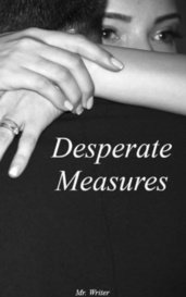 Desperate measures by Mr. Writer