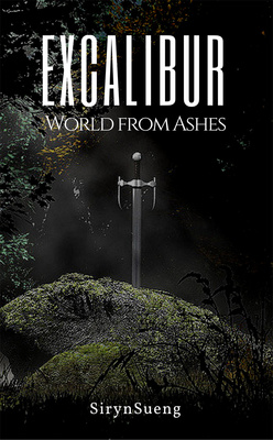 Excalibur ~ World from Ashes by SirynSueng