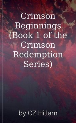 Crimson Beginnings (Book 1 of the Crimson Redemption Series) by CZ Hillam