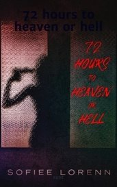 72 hours to heaven or hell by Sofiee Lorenn