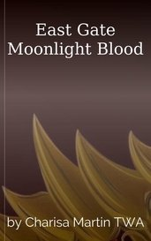 East Gate Moonlight Blood by Charisa Martin TWA