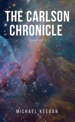 The Carlson Chronicle Chapter 1 by Michael Keegan