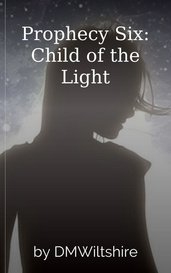 Prophecy Six: Child of the Light by DMWiltshire