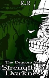 The Dragoso Series 2: Strength in Darkness by katheyroyals