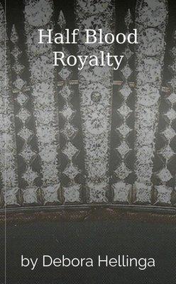 Half Blood Royalty by Debora Hellinga