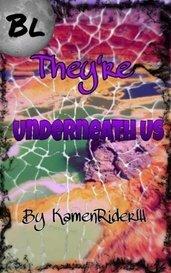 They're Underneath Us! (BL) by KamenRiderW