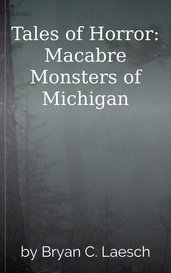 Tales of Horror: Macabre Monsters of Michigan by Bryan C. Laesch