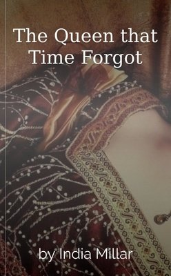 The Queen that Time Forgot by India Millar