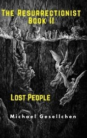 The Resurrectionist Book II: Lost People by Michael Gesellchen
