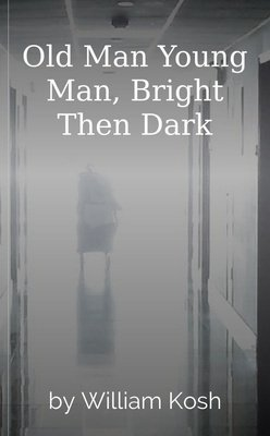 Old Man Young Man, Bright Then Dark by William Kosh