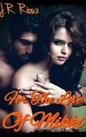 For The Love Of Mikki by J.R. Rioux
